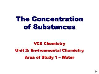 The Concentration    of Substances VCE Chemistry  Unit 2: Environmental Chemistry