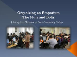 Organizing an Emporium The Nuts and Bolts