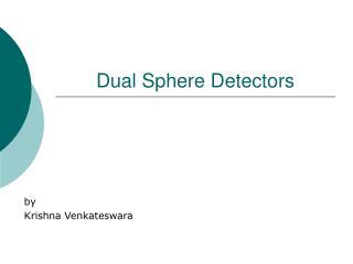 Dual Sphere Detectors