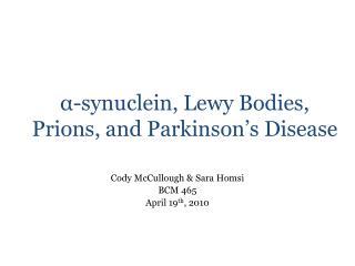 α -synuclein, Lewy Bodies, Prions, and Parkinson's Disease
