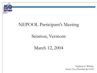 NEPOOL Participant's Meeting Stratton, Vermont March 12, 2004