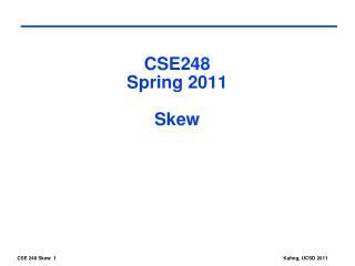 CSE248 Spring 2011 Skew