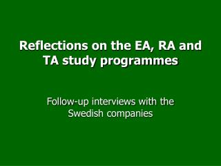 Reflections on the EA, RA and TA study programmes
