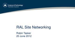 RAL Site Networking Robin Tasker 20 June 2012