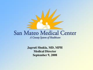 Jagruti Shukla, MD, MPH Medical Director September 9, 2008