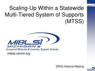 Scaling-Up Within a Statewide Multi-Tiered System of Supports (MTSS) SPDG National Meeting