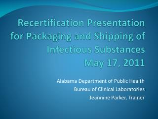 Recertification Presentation for Packaging and Shipping of Infectious Substances May 17, 2011