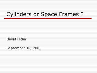 Cylinders or Space Frames ?