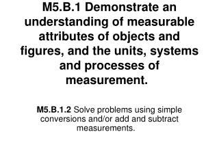 M5.B.1.2  Solve problems using simple conversions and/or add and subtract measurements.