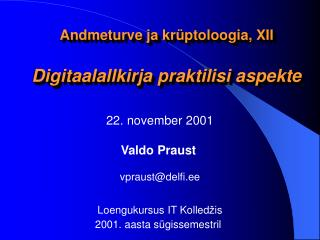 Andmeturve ja krüptoloogia, XII Digitaalallkirja praktilisi aspekte