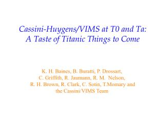 Cassini-Huygens/VIMS at T0 and Ta:  A Taste of Titanic Things to Come