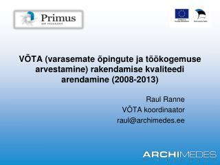 Raul Ranne VÕTA koordinaator raul@archimedes.ee