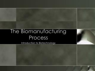 The Biomanufacturing Process