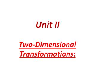 Unit  II Two-Dimensional  Transformations :