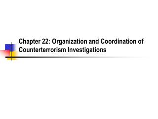 Chapter 22: Organization and Coordination of Counterterrorism Investigations