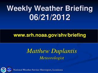 Weekly Weather Briefing 06/21/2012 srh.noaa/shv/briefing