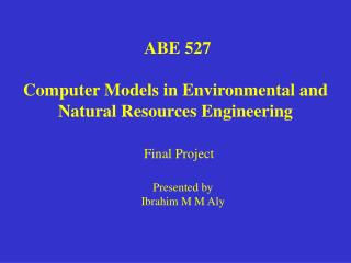 ABE 527 Computer Models in Environmental and Natural Resources Engineering