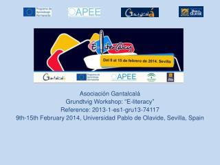 "Asociación  Gantalcalá Grundtvig  Workshop: ""E-literacy"" Reference: 2013-1-es1-gru13-74117"