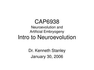 CAP6938 Neuroevolution and  Artificial Embryogeny Intro to Neuroevolution