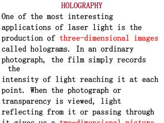 HOLOGRAPHY One of the most interesting applications of laser light is the