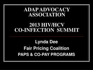 ADAP ADVOCACY ASSOCIATION  2013 HIV/HCV  CO-INFECTION  SUMMIT