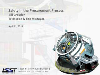Safety in the Procurement Process Bill Gressler Telescope &  Site  Manager April 11, 2014