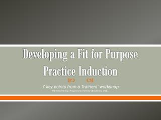 Developing a Fit for Purpose Practice Induction