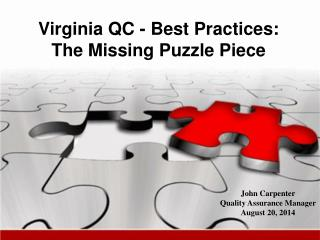 Virginia QC - Best Practices: The Missing Puzzle Piece