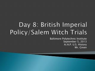 Day 8: British Imperial Policy/Salem Witch Trials