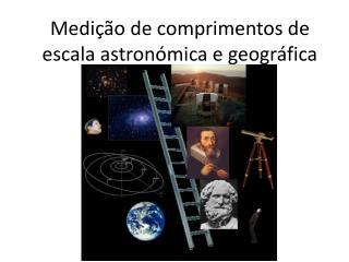 Medição de comprimentos de escala astronómica e geográfica