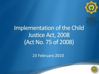 Implementation of the Child Justice Act, 2008  (Act No. 75 of 2008)