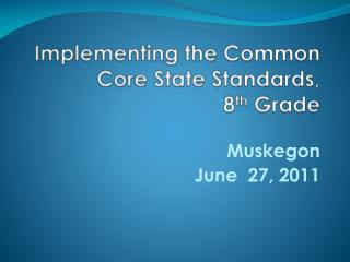Implementing the Common Core State Standards,   8 th  Grade