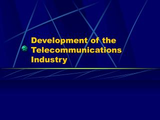 Development of the Telecommunications Industry