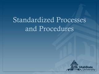 Standardized Processes and Procedures
