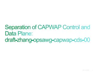 Separation of CAPWAP Control and Data  Plane : draft- zhang - opsawg - capwap - cds -00