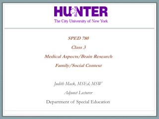 SPED 780 Class  3 Medical Aspects/Brain Research  Family/Social Context Judith Mack,  MSEd , MSW