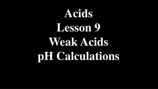 Acids Lesson 9 Weak Acids pH Calculations