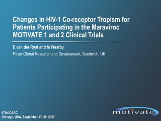 Changes in HIV-1 Co-receptor Tropism for Patients Participating in the Maraviroc MOTIVATE 1 and 2 Clinical Trials