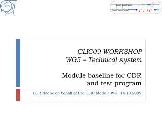 CLIC09 WORKSHOP WG5 – Technical system Module baseline for CDR  and test program
