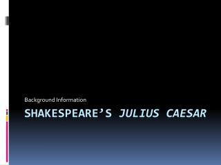 Shakespeare�s  Julius Caesar