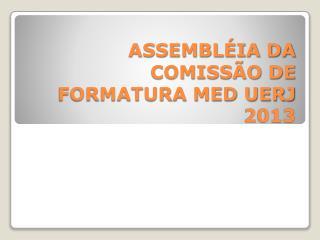 ASSEMBLÉIA DA COMISSÃO DE FORMATURA MED UERJ 2013