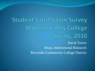 Student Satisfaction Survey Moreno Valley College Spring, 2010