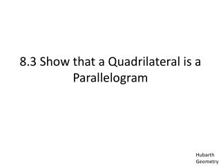 8.3 Show that a Quadrilateral is a Parallelogram