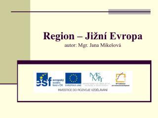Region � Ji�n� Evropa autor: Mgr. Jana Mike�ov�