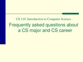 CS 110: Introduction to Computer Science Frequently asked questions about a CS major and CS career
