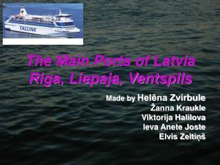 The Main Ports of Latvia Riga, Liepaja, Ventspils
