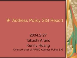 9 th  Address Policy SIG Report