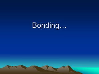 Bonding…