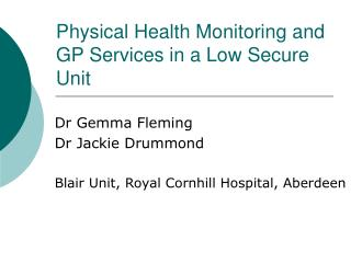 Physical Health Monitoring and GP Services in a Low Secure Unit