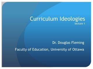 Curriculum  Ideologies lecture 1